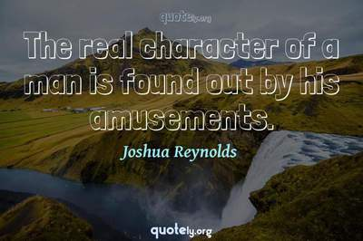 Photo Quote of The real character of a man is found out by his amusements.