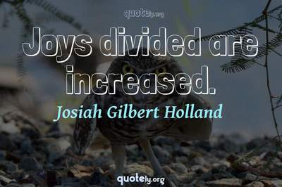 Photo Quote of Joys divided are increased.