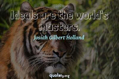Photo Quote of Ideals are the world's masters.