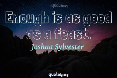 Photo Quote of Enough is as good as a feast.