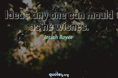 Photo Quote of Ideas any one can mould as he wishes.