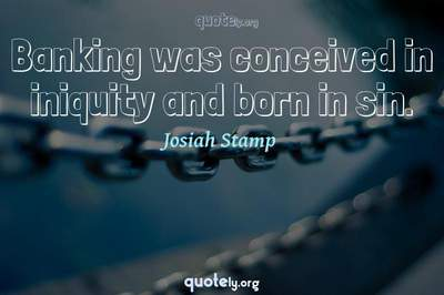 Photo Quote of Banking was conceived in iniquity and born in sin.