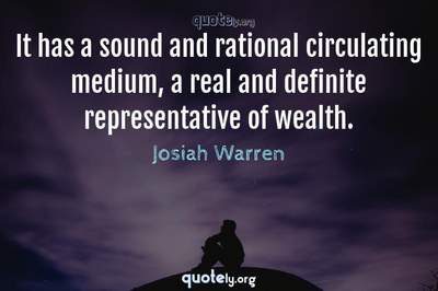 Photo Quote of It has a sound and rational circulating medium, a real and definite representative of wealth.