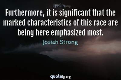 Photo Quote of Furthermore, it is significant that the marked characteristics of this race are being here emphasized most.