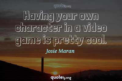 Photo Quote of Having your own character in a video game is pretty cool.