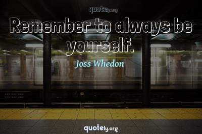 Photo Quote of Remember to always be yourself.