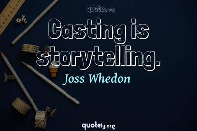 Photo Quote of Casting is storytelling.