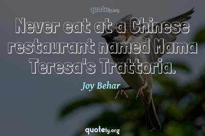 Photo Quote of Never eat at a Chinese restaurant named Mama Teresa's Trattoria.
