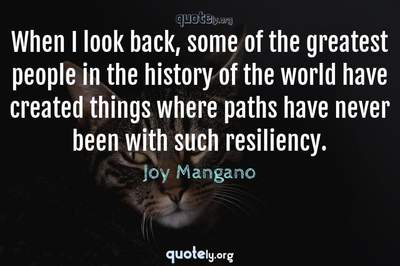 Photo Quote of When I look back, some of the greatest people in the history of the world have created things where paths have never been with such resiliency.