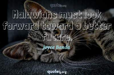 Photo Quote of Malawians must look forward toward a better future.