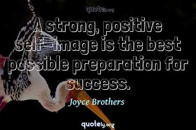Photo Quote of A strong, positive self-image is the best possible preparation for success.