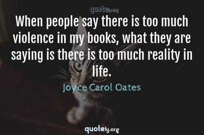 Photo Quote of When people say there is too much violence in my books, what they are saying is there is too much reality in life.