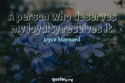 Photo Quote of A person who deserves my loyalty receives it.