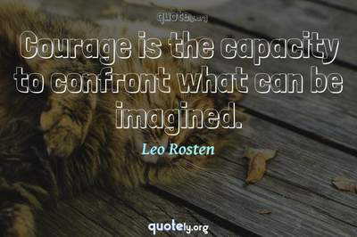 Photo Quote of Courage is the capacity to confront what can be imagined.