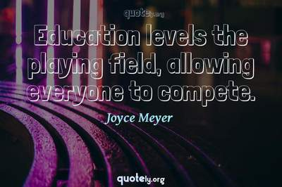 Photo Quote of Education levels the playing field, allowing everyone to compete.