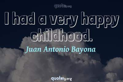 Photo Quote of I had a very happy childhood.