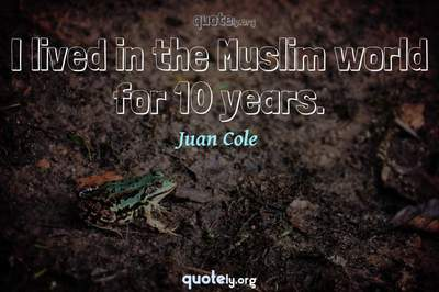 Photo Quote of I lived in the Muslim world for 10 years.