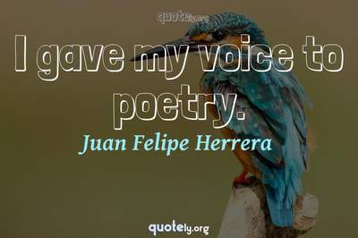 Photo Quote of I gave my voice to poetry.