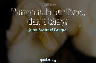 Photo Quote of Women rule our lives, don't they?