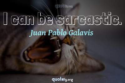 Photo Quote of I can be sarcastic.