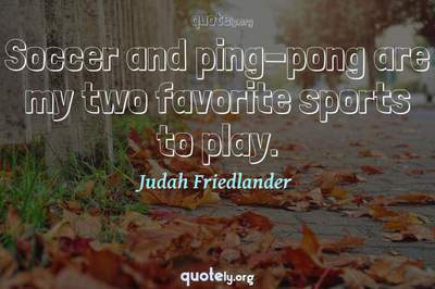 Photo Quote of Soccer and ping-pong are my two favorite sports to play.