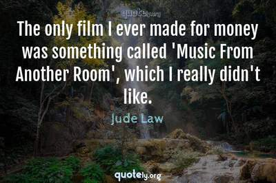 Photo Quote of The only film I ever made for money was something called 'Music From Another Room', which I really didn't like.