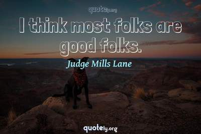 Photo Quote of I think most folks are good folks.
