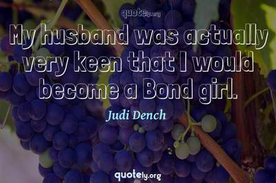 Photo Quote of My husband was actually very keen that I would become a Bond girl.