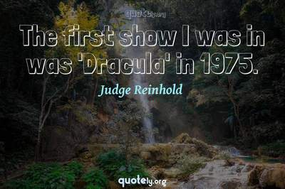 Photo Quote of The first show I was in was 'Dracula' in 1975.
