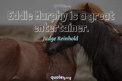 Photo Quote of Eddie Murphy is a great entertainer.