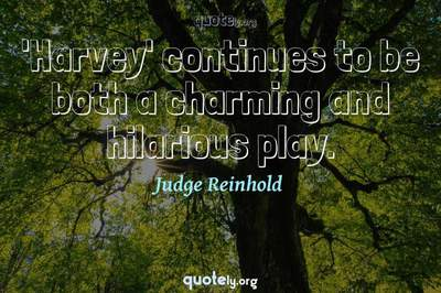 Photo Quote of 'Harvey' continues to be both a charming and hilarious play.