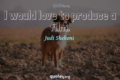 Photo Quote of I would love to produce a film.