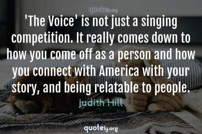 Photo Quote of 'The Voice' is not just a singing competition. It really comes down to how you come off as a person and how you connect with America with your story, and being relatable to people.