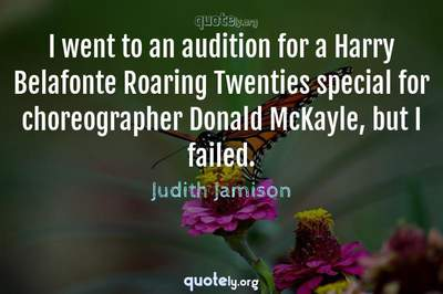 Photo Quote of I went to an audition for a Harry Belafonte Roaring Twenties special for choreographer Donald McKayle, but I failed.