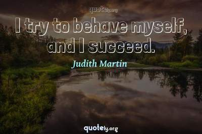Photo Quote of I try to behave myself, and I succeed.