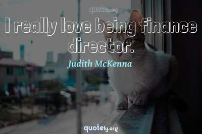 Photo Quote of I really love being finance director.