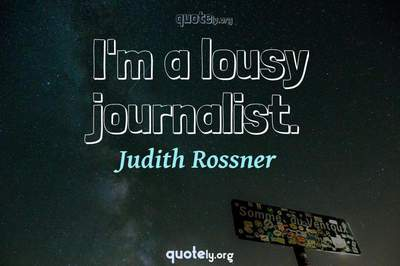 Photo Quote of I'm a lousy journalist.