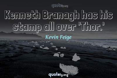 Photo Quote of Kenneth Branagh has his stamp all over 'Thor.'