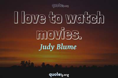 Photo Quote of I love to watch movies.