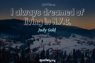 Photo Quote of I always dreamed of living in N.Y.C.