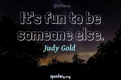 Photo Quote of It's fun to be someone else.