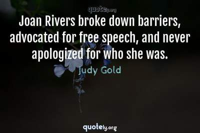 Photo Quote of Joan Rivers broke down barriers, advocated for free speech, and never apologized for who she was.