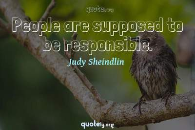 Photo Quote of People are supposed to be responsible.