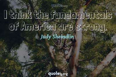 Photo Quote of I think the fundamentals of America are strong.