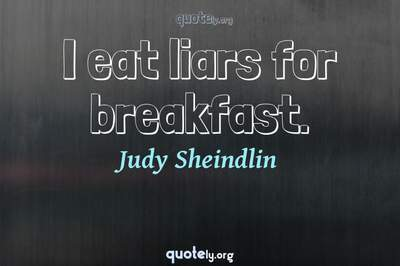 Photo Quote of I eat liars for breakfast.