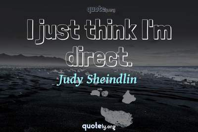 Photo Quote of I just think I'm direct.