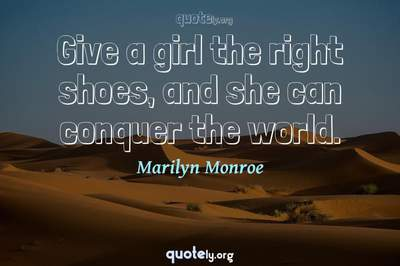 Photo Quote of Give a girl the right shoes, and she can conquer the world.