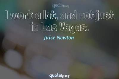 Photo Quote of I work a lot, and not just in Las Vegas.