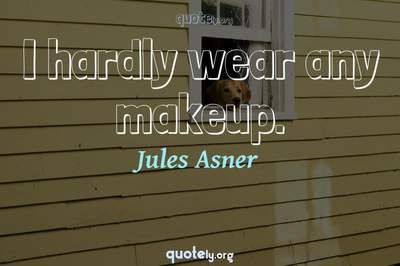 Photo Quote of I hardly wear any makeup.
