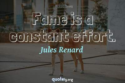Photo Quote of Fame is a constant effort.
